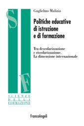 Politiche educative di istruzione e di formazione : tra descolarizzazione e riscolarizzazione : la dimensione internazionale - Malizia, Guglielmo - Milano : Franco Angeli, 2019.