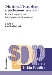 Diritto all'istruzione e inclusione sociale : la scuola aperta a tutti alla prova della crisi economica - Matucci, Giuditta - Milano : Franco Angeli, 2019.
