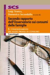 Secondo rapporto dell'Osservatorio sui consumi delle famiglie : il consolidamento dei nuovi profili di consumo - Secondulfo, Domenico - Milano : Franco Angeli, 2019.