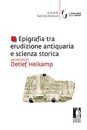 Epigrafia tra erudizione antiquaria e scienza storica : ad honorem Detlef Heikamp - Paolucci, Fabrizio - Firenze : Firenze University Press, 2019.