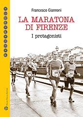 La maratona di Firenze : i protagonisti - Giannoni, Francesco - Firenze : Mauro Pagliai editore, 2019.