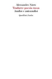 Tradurre poesia russa : analisi e autoanalisi - Niero, Alessandro - Macerata : Quodlibet, 2019.