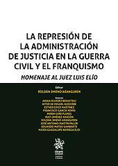 La represión de la administración de justicia en la Guerra Civil y el franquismo : homenaje al juez Luis Elío