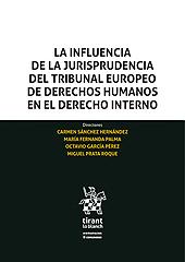 La influencia de la jurisprudencia del Tribunal Europeo de Derechos Humanos en el derecho interno - Sánchez Hernández, Carmen - Valencia : Tirant lo Blanch, 2019.