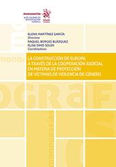 La construcción de Europa a través de la cooperación judicial en materia de protección de víctimas de violencia de género -  - Valencia : Tirant lo Blanch, 2019.