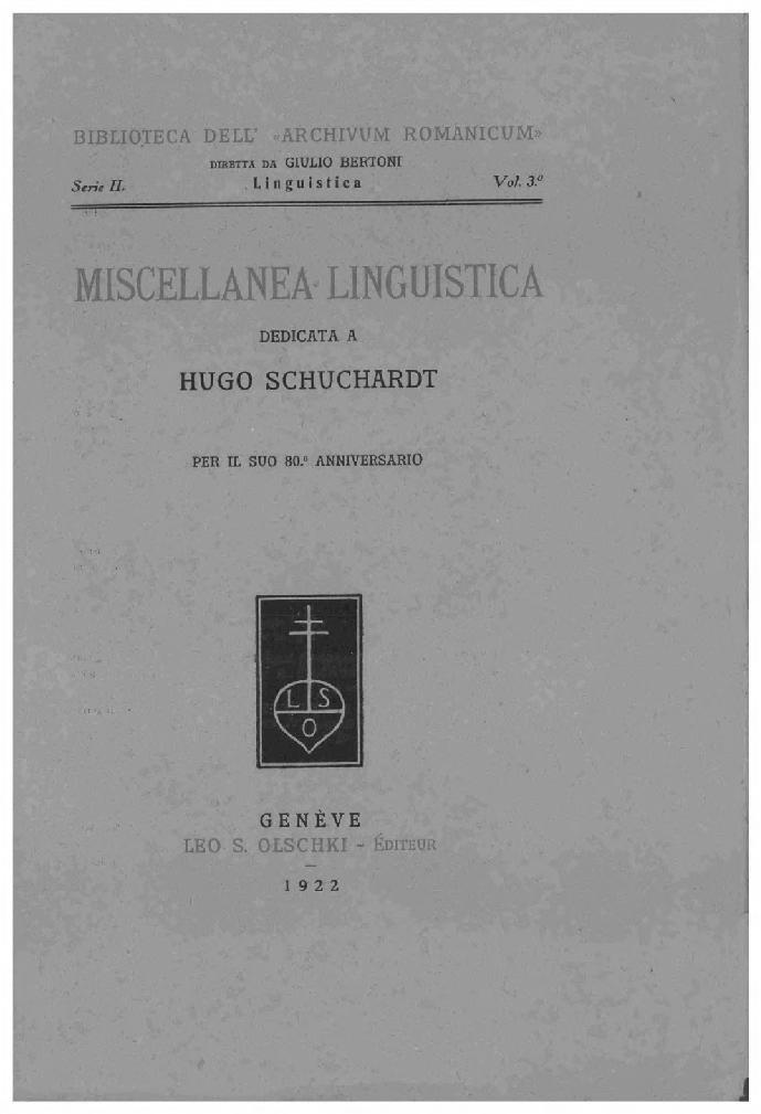 Miscellanea linguistica : dedicata a Hugo Schuchardt per il suo 80o anniversario (1922) -  - [Genève : L.S. Olschki, 1922.]