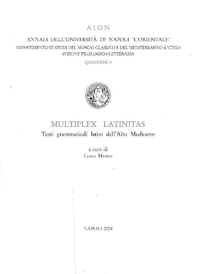 Multiplex latinitas : testi grammaticali latini dell'alto Medioevo - [Munzi, Luigi] - [Pisa : Istituti editoriali e poligrafici internazionali, 2004.]