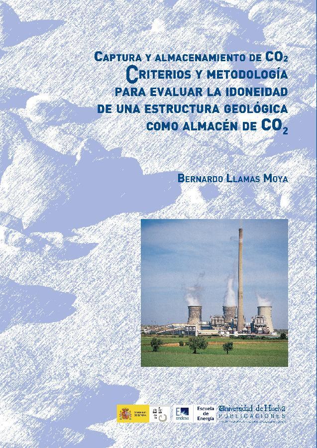 Captura y almacenamiento de CO2 : criterios y metodología para evaluar la idoneidad de una estructura geológica como almacén de CO2 - [Llamas Moya, Bernardo] - [Huelva : Universidad de Huelva, 2016.]