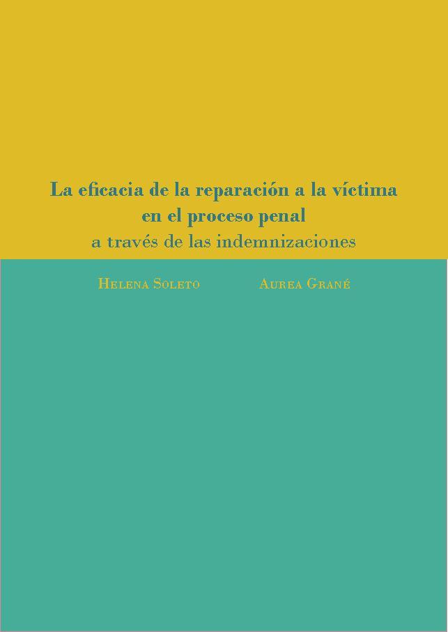 La eficacia de la reparación a la víctima en el proceso penal a través de las indemnizaciones : un estudio de campo en la Comunidad de Madrid - [Grané, Aurea, Soleto, Helena] - [Madrid : Dykinson, 2018.]