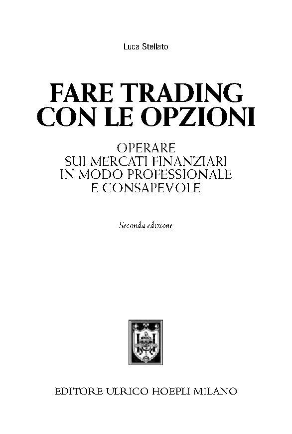 Fare trading con le opzioni : operare sui mercati finanziari in modo professionale e consapevole - [Stellato, Luca] - [Milano : Hoepli, 2018.]