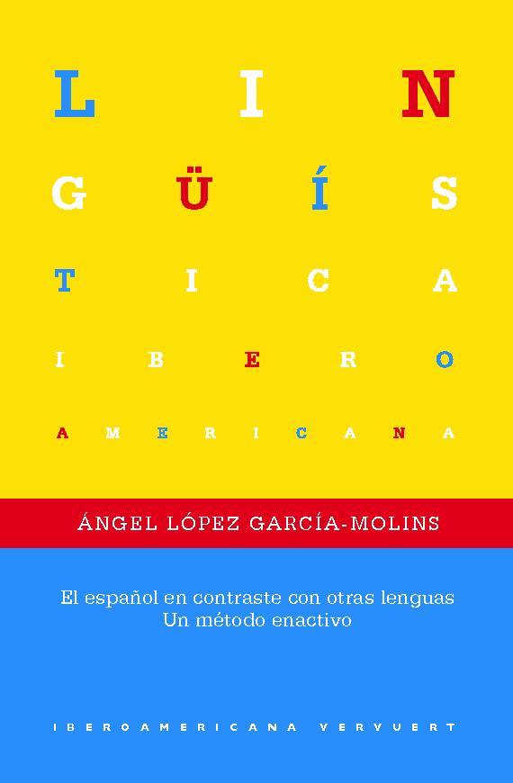 El español en contraste con otras lenguas : un método enactivo - [López García, Ángel] - [Madrid : Iberoamericana Editorial Vervuert, 2018.]