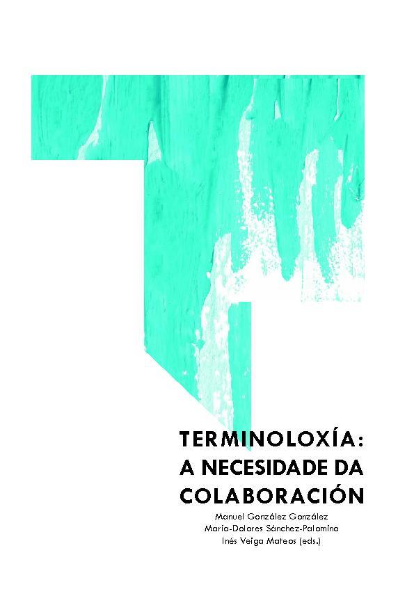 Terminoloxía : a necesidade da colaboración - [González González, Manuel, editor, Sánchez Palomino, María Dolores, editor, Veiga Mateos, Inés, editor] -