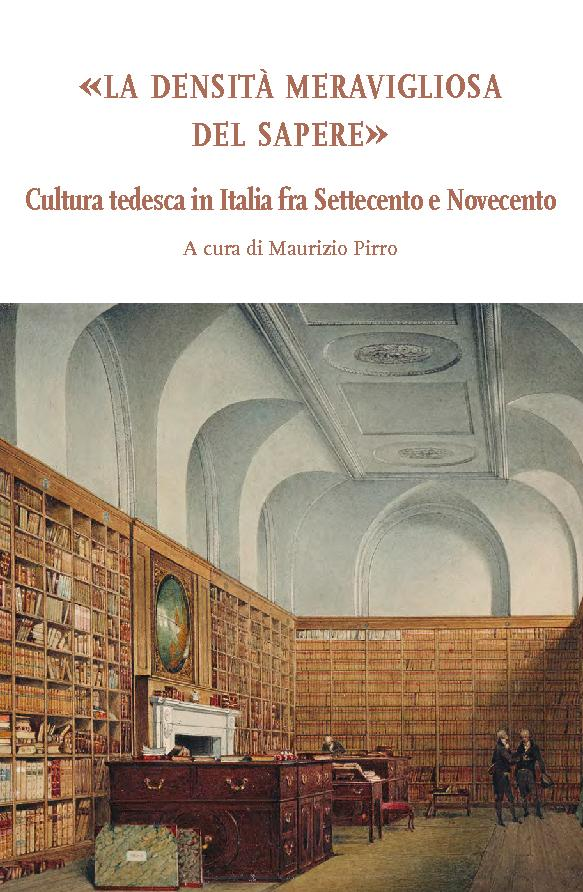 """""""La densità meravigliosa del sapere"""" : cultura tedesca in Italia fra Settecento e Novecento - [Pirro, Maurizio] - [Milano : Ledizioni, 2018.]"""