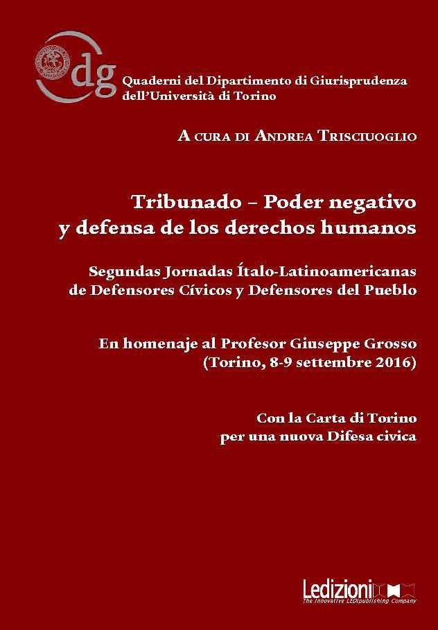Tribunado, poder negativo y defensa de los derechos humanos : en homenaje al profesor Giuseppe Grosso, Torino, 8-9 settembre 2016 - [Trisciuoglio, Andrea] - [Milano : Ledizioni, 2018.]