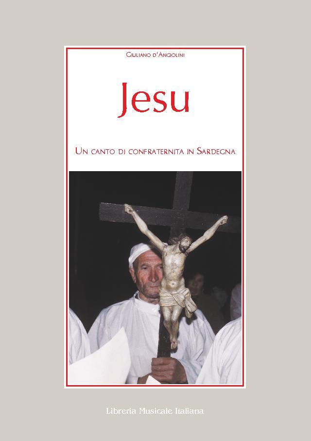 Jesu : un canto di confraternita in Sardegna - [D'Angiolini, Giuliano] - [Lucca : Libreria musicale italiana, 2018.]