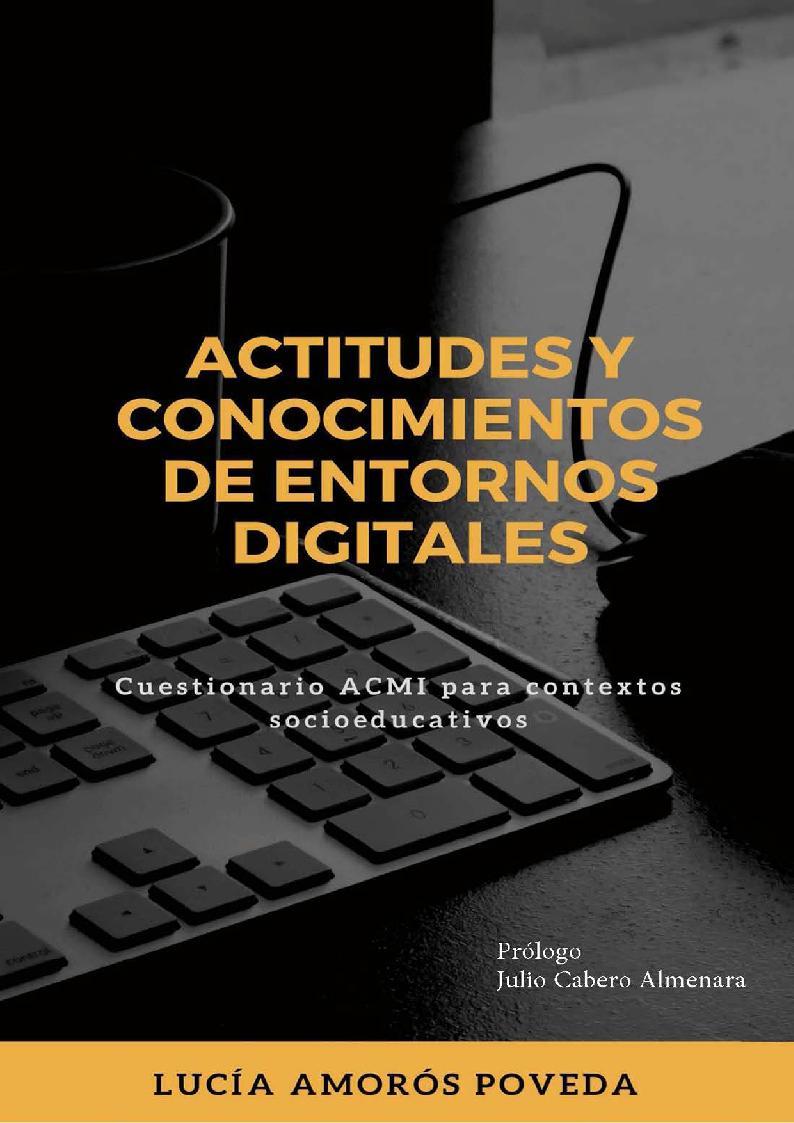 Actitudes y conocimientos de entornos digitales : cuestionario ACMI para contextos socioeducativos - [Amorós Poveda, Lucía] - [Madrid : Dykinson, 2019.]
