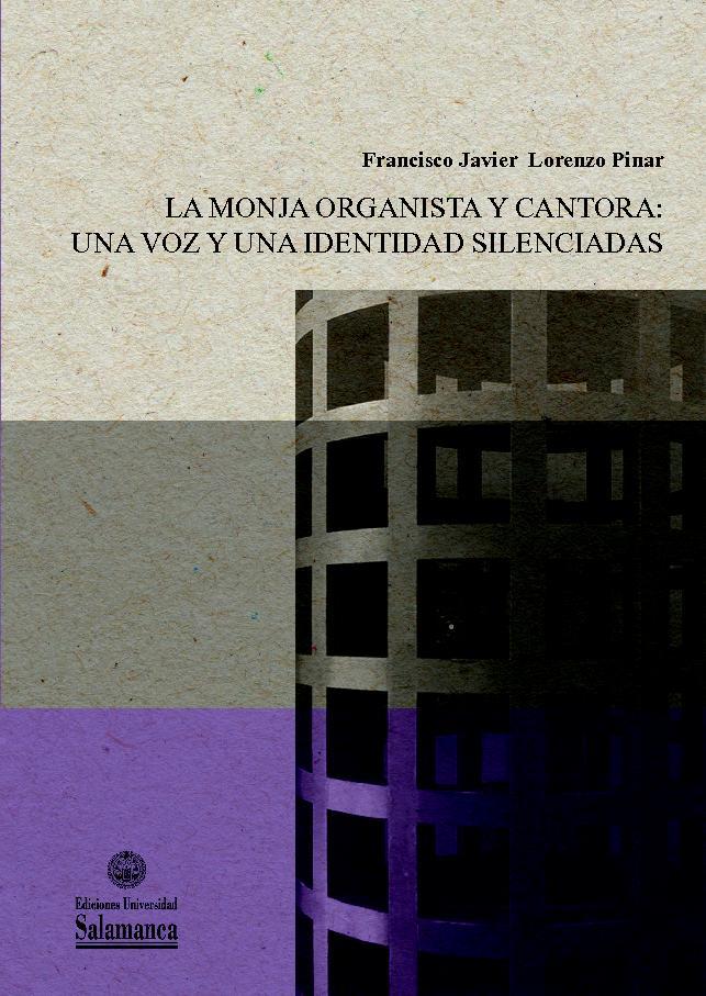 La monja organista y cantora : una voz y una identidad silenciada - [Lorenzo Pinar, Francisco Javier] - [Salamanca : Ediciones Universidad de Salamanca, 2019.]