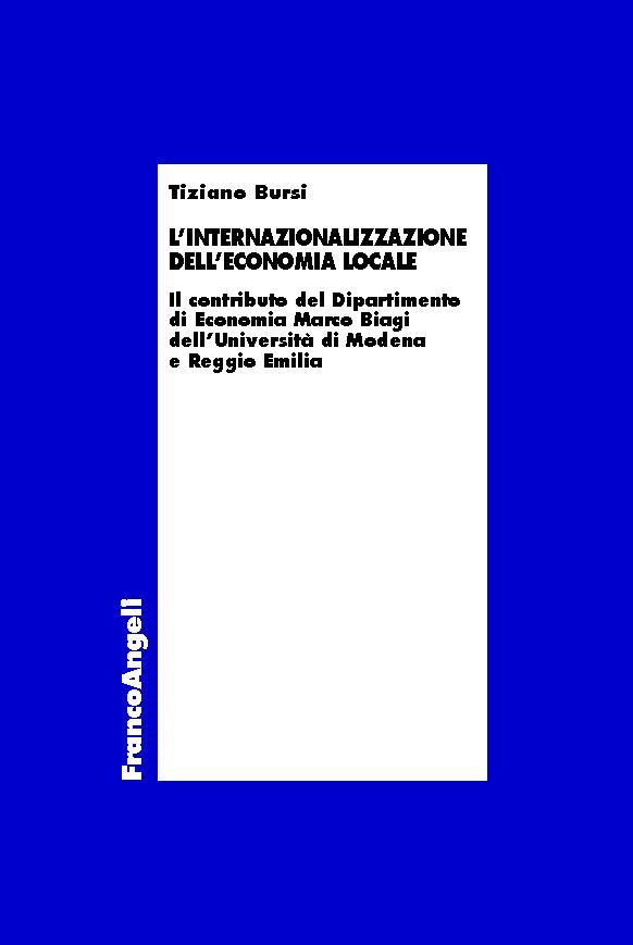 L'internazionalizzazione dell'economia locale : il contributo del Dipartimento di economia Marco Biagi dell'Università di Modena e Reggio Emilia - [Bursi, Tiziano] - [Milano : Franco Angeli, 2019.]