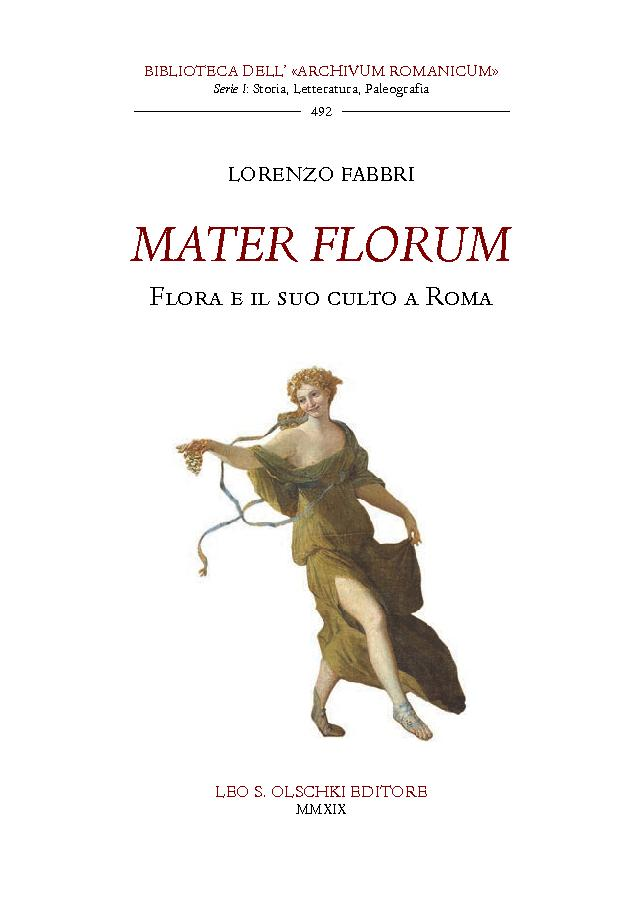 Mater florum : Flora e il suo culto a Roma - [Fabbri, Lorenzo] - [Firenze : L.S. Olschki, 2019.]