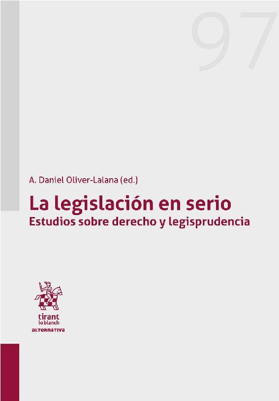 La legislación en serio : estudios sobre derecho y legisprudencia -  - [Valencia : Tirant lo Blanch, 2019.]