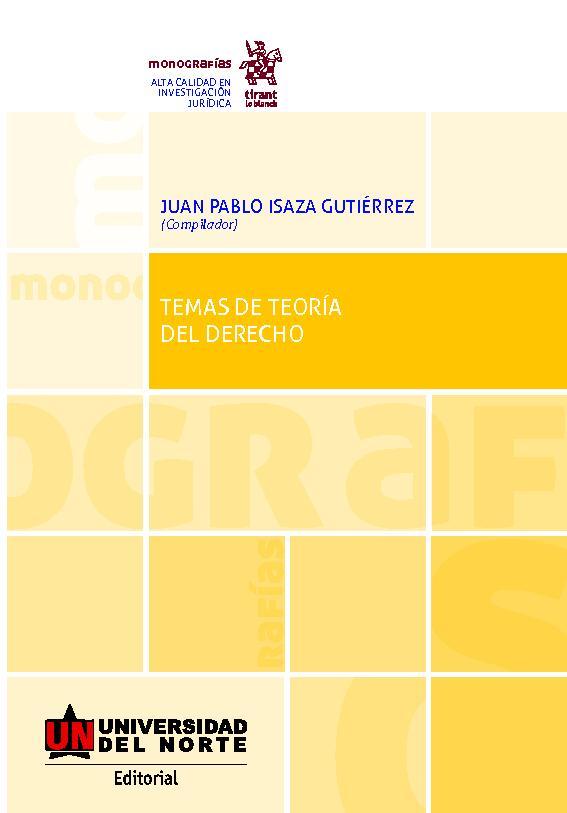 Temas de teoría del derecho - [Isaza Gutiérrez, Juan Pablo, editor] - [Valencia : Tirant lo Blanch, 2019.]