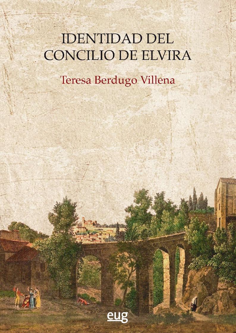Identidad del Concilio de Elvira - [Berdugo Villena, Teresa] - [Granada : Universidad de Granada, 2019.]